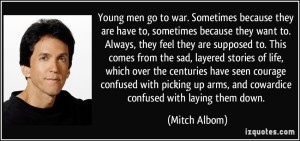 quote-young-men-go-to-war-sometimes-because-they-are-have-to-sometimes-because-they-want-to-always-mitch-albom-206250
