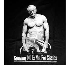 old age not for sissies