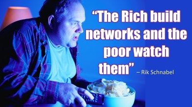 the rich build networks and the poor watch them