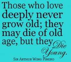 those who love deeply never grow old. jpg