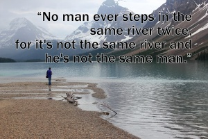 no man ever steps in the same river twice